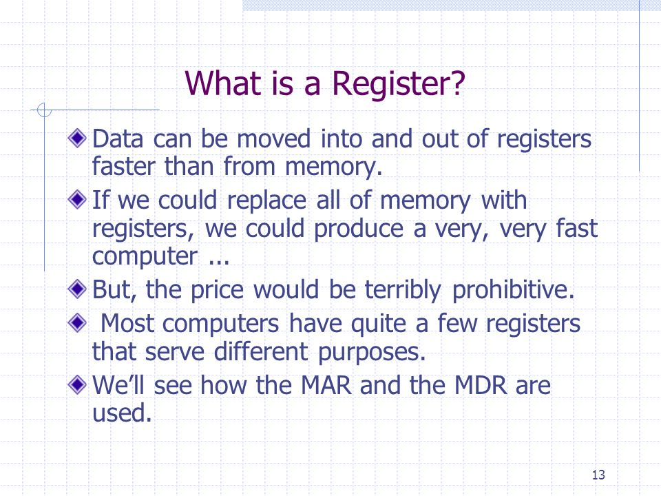 What is a Register Data can be moved into and out of registers faster than from memory.