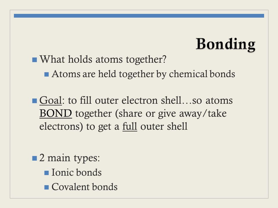Bonding What holds atoms together