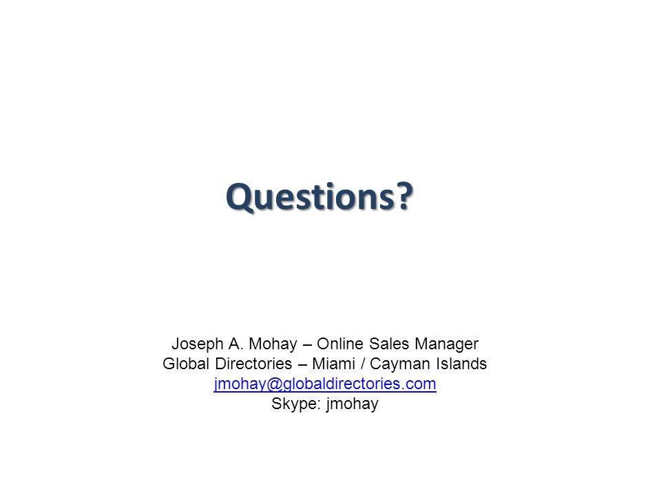 Questions Joseph A. Mohay – Online Sales Manager
