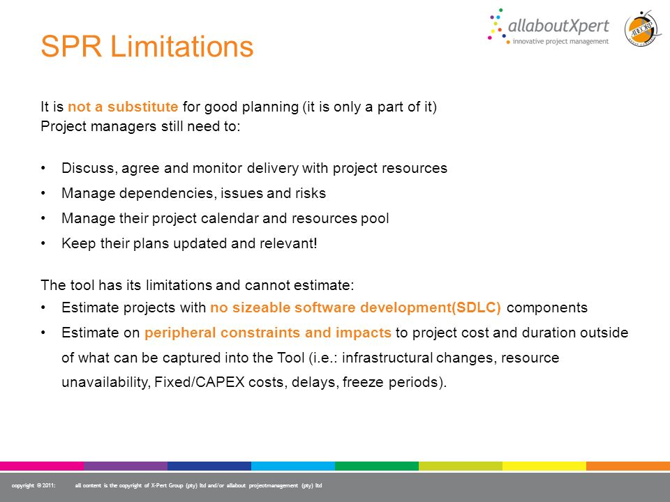 SPR Limitations It is not a substitute for good planning (it is only a part of it) Project managers still need to: