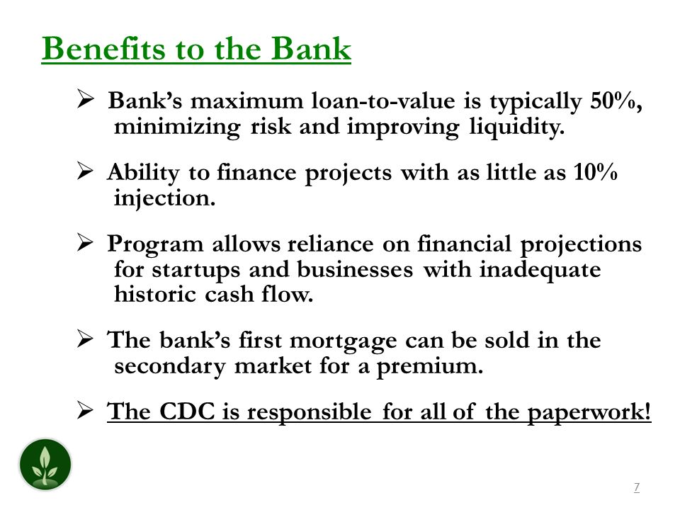 Benefits to the BankBank's maximum loan-to-value is typically 50%, minimizing risk and improving liquidity.