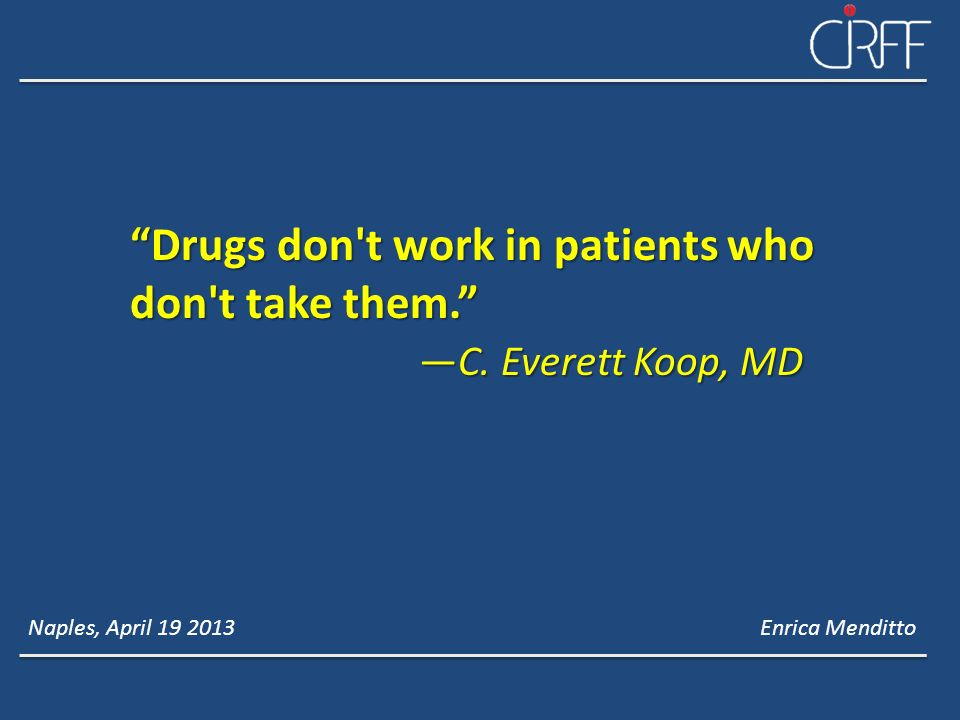 Drugs don t work in patients who don t take them.