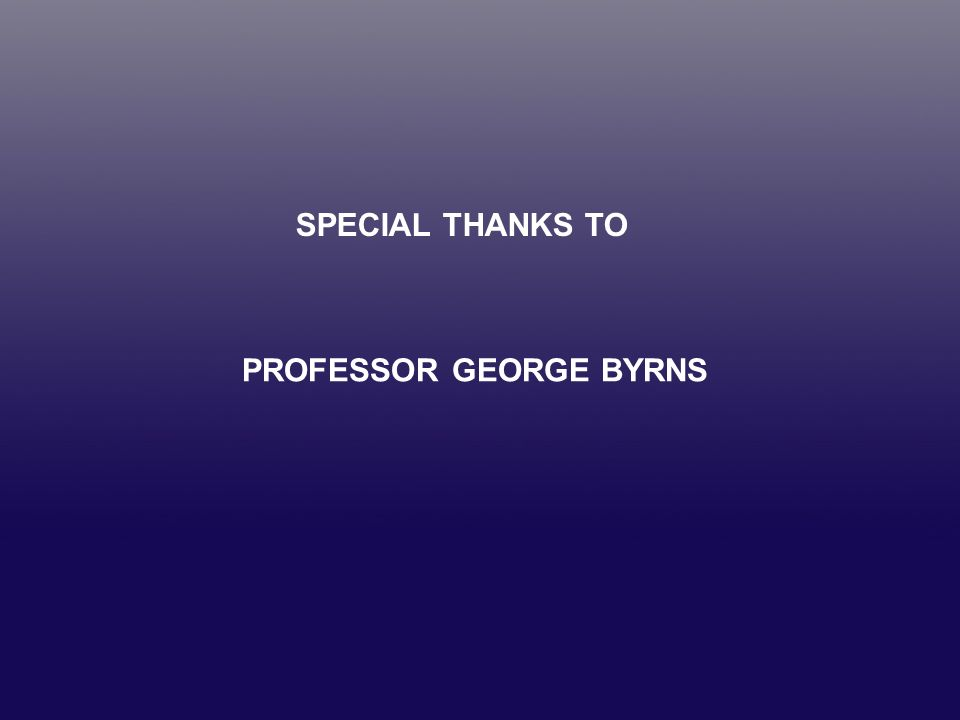 SPECIAL THANKS TO PROFESSOR GEORGE BYRNS