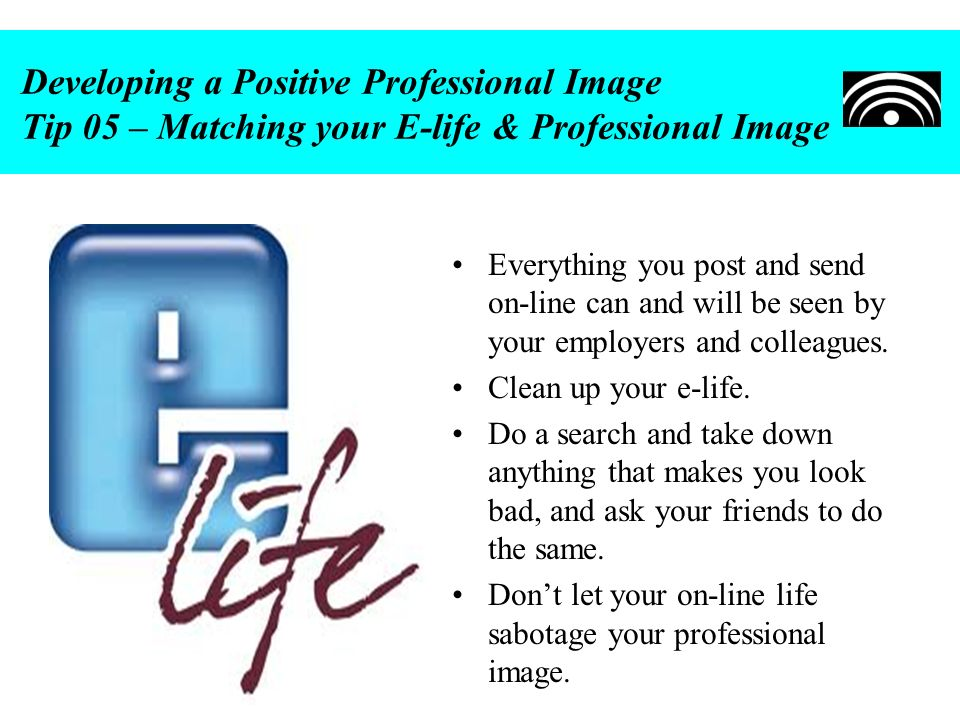 Developing a Positive Professional Image Tip 05 – Matching your E-life & Professional Image