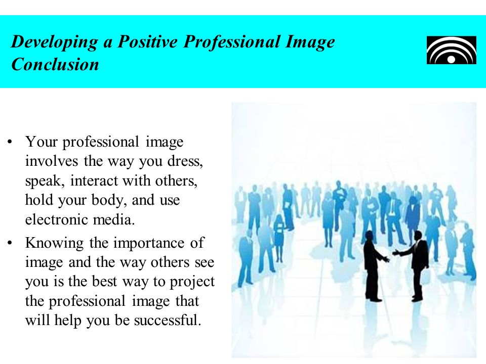 Developing a Positive Professional Image Conclusion
