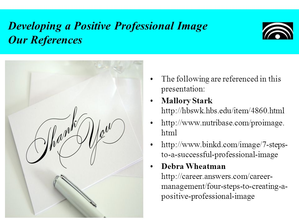 Developing a Positive Professional Image Our References