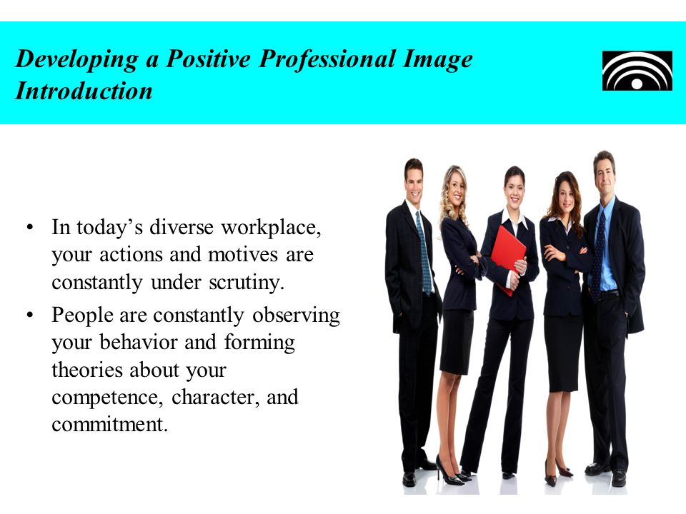 Developing a Positive Professional Image Introduction
