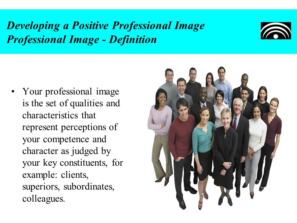 Developing a Positive Professional Image Professional Image - Definition