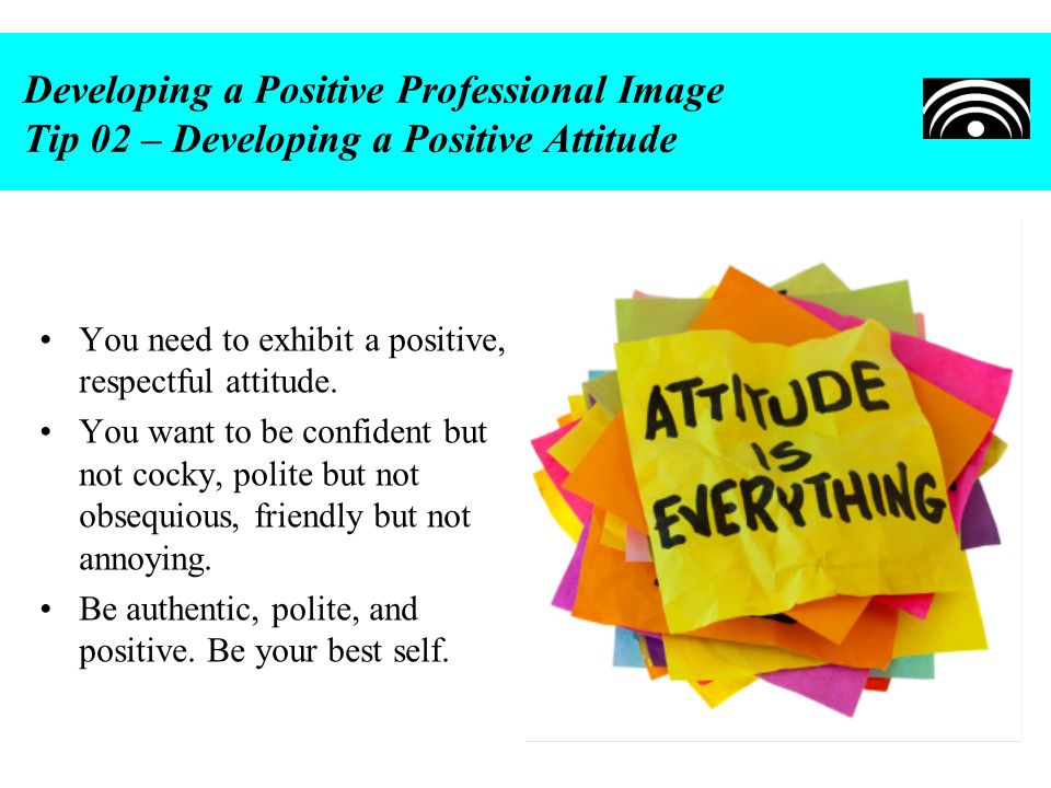 Developing a Positive Professional Image Tip 02 – Developing a Positive Attitude
