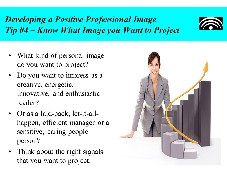 Developing a Positive Professional Image Tip 04 – Know What Image you Want to Project