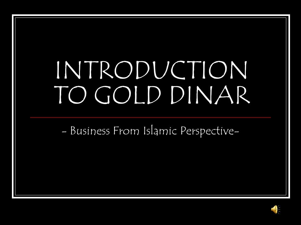 INTRODUCTION TO GOLD DINAR