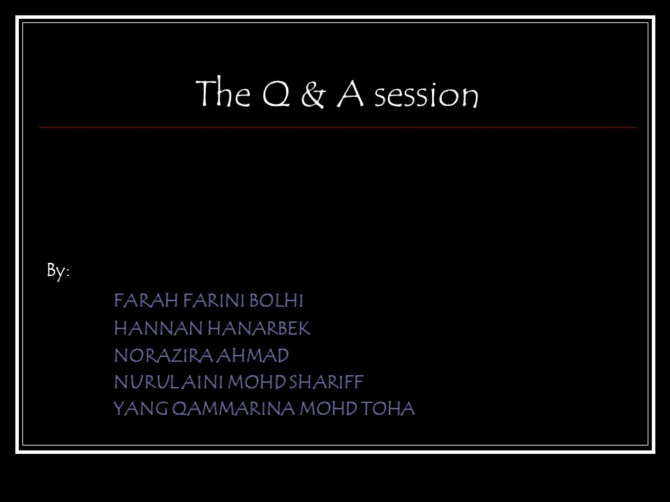 The Q & A session FARAH FARINI BOLHI By: HANNAN HANARBEK