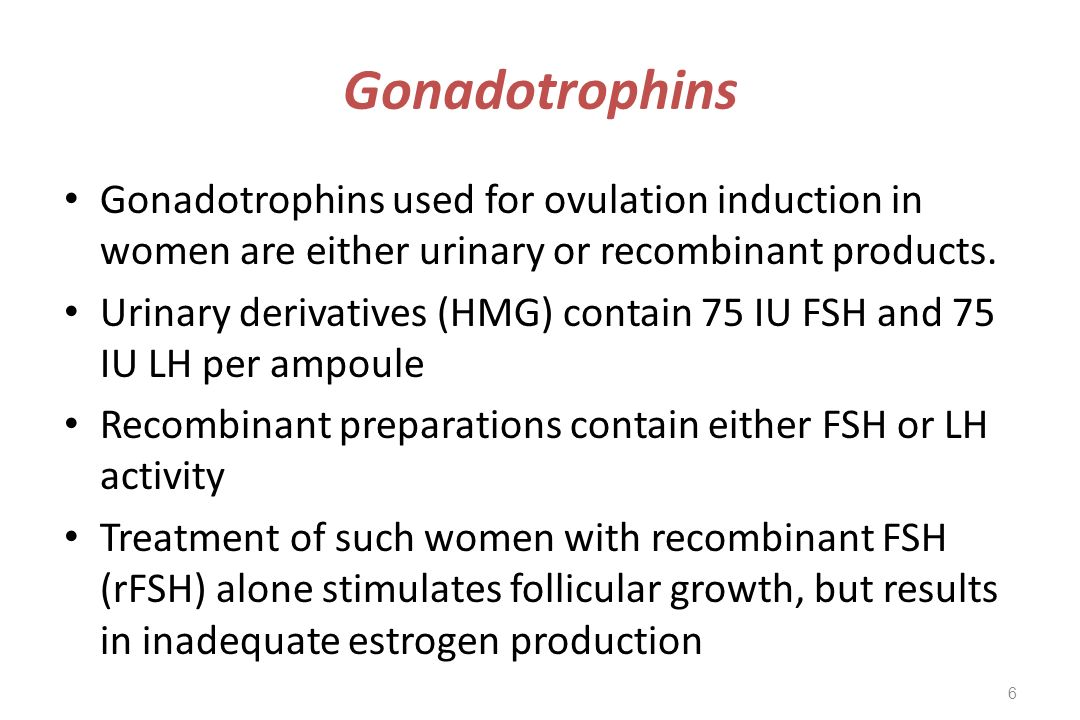 Gonadotrophins Gonadotrophins used for ovulation induction in women are either urinary or recombinant products.