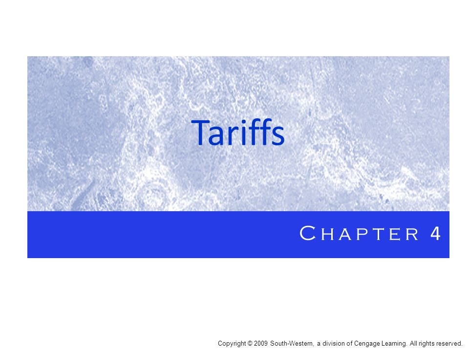 Tariffs Chapter 4. Copyright © 2009 South-Western, a division of Cengage Learning.
