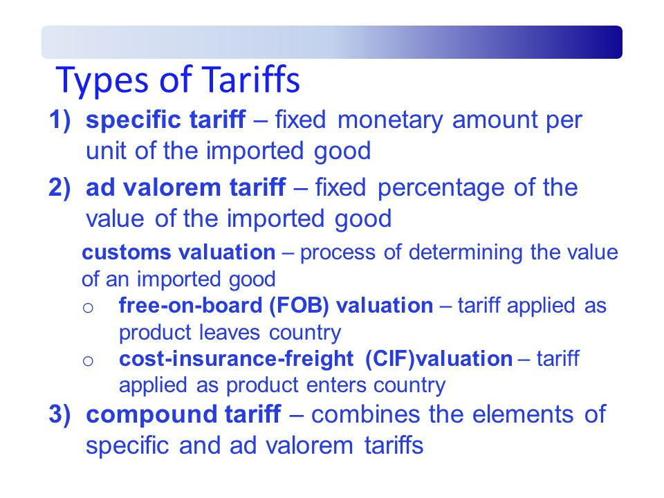 Types of Tariffs specific tariff – fixed monetary amount per unit of the imported good.