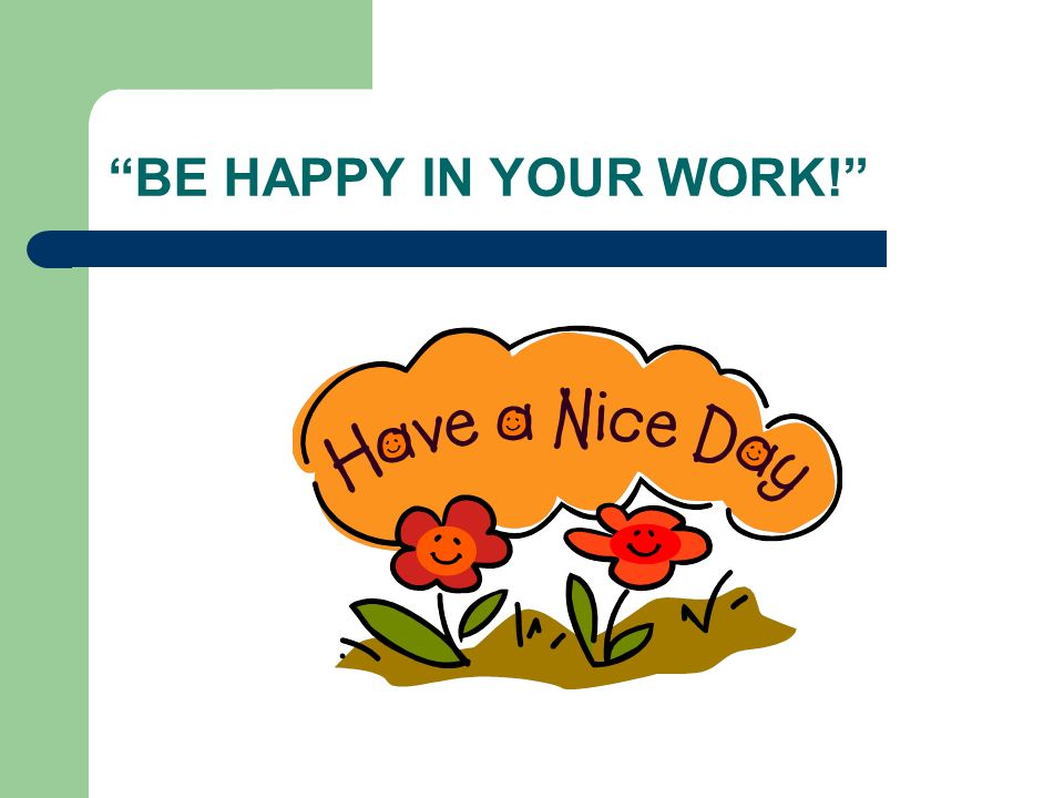 BE HAPPY IN YOUR WORK!