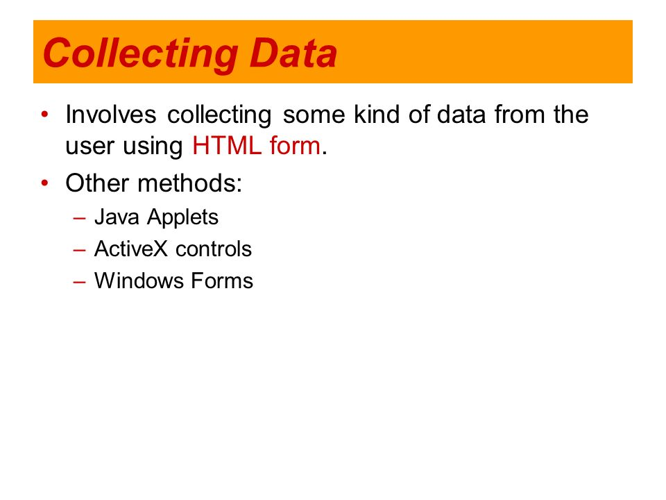 Collecting DataInvolves collecting some kind of data from the user using HTML form. Other methods: Java Applets.