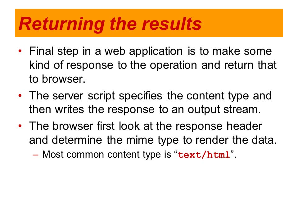 Returning the resultsFinal step in a web application is to make some kind of response to the operation and return that to browser.