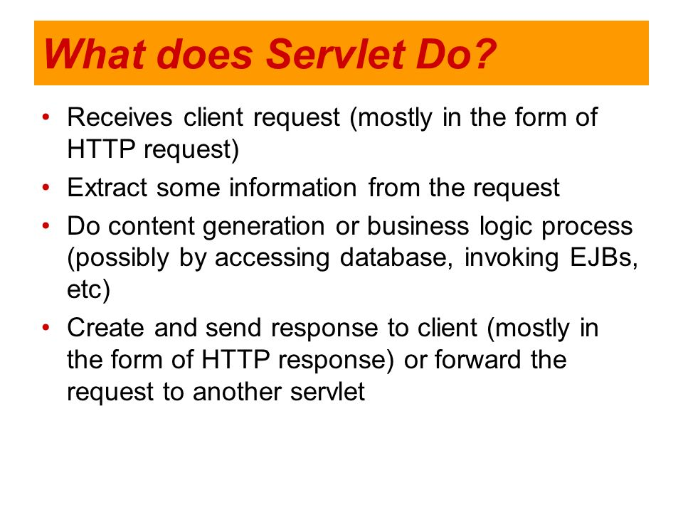 What does Servlet Do Receives client request (mostly in the form of HTTP request) Extract some information from the request.