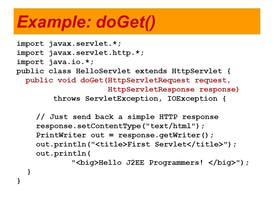 Example: doGet() import javax.servlet.*; import javax.servlet.http.*;