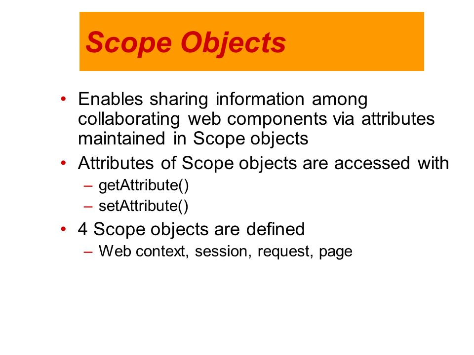 Scope Objects Enables sharing information among collaborating web components via attributes maintained in Scope objects.