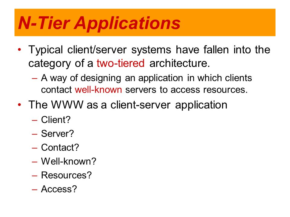 N-Tier ApplicationsTypical client/server systems have fallen into the category of a two-tiered architecture.