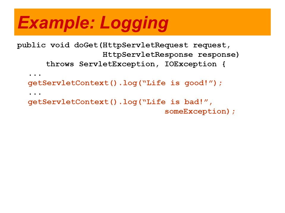Example: Logging public void doGet(HttpServletRequest request,