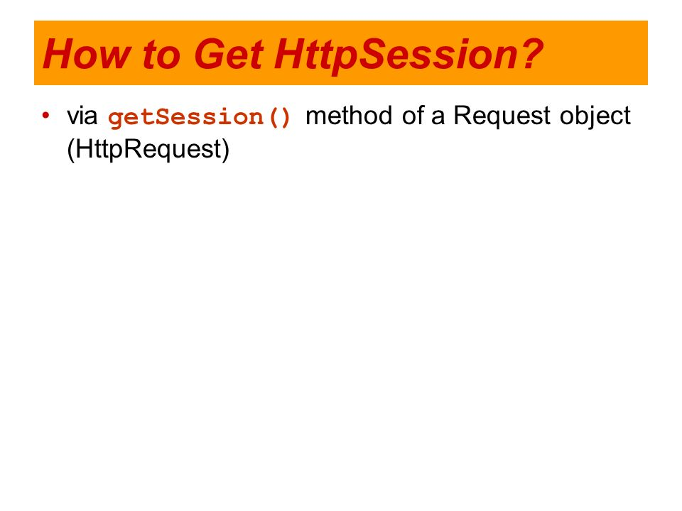 How to Get HttpSession via getSession() method of a Request object (HttpRequest)