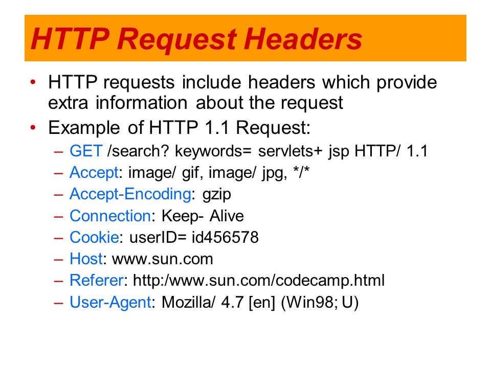 HTTP Request Headers HTTP requests include headers which provide extra information about the request.