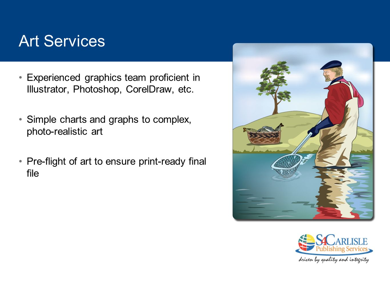 Art Services Experienced graphics team proficient in Illustrator, Photoshop, CorelDraw, etc.