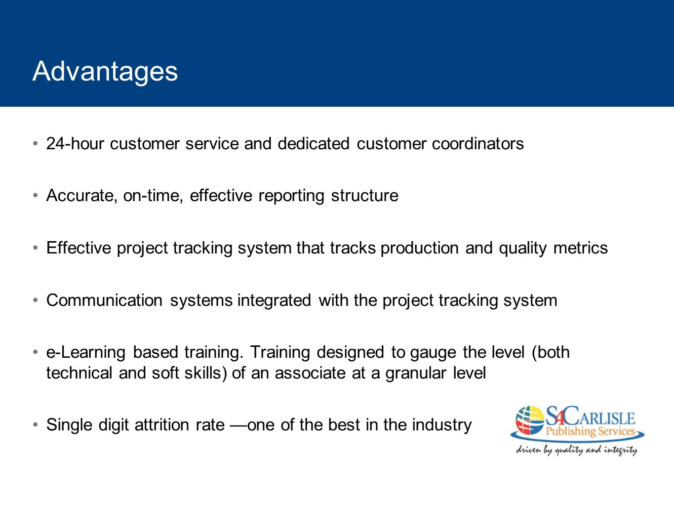 Advantages 24-hour customer service and dedicated customer coordinators. Accurate, on-time, effective reporting structure.