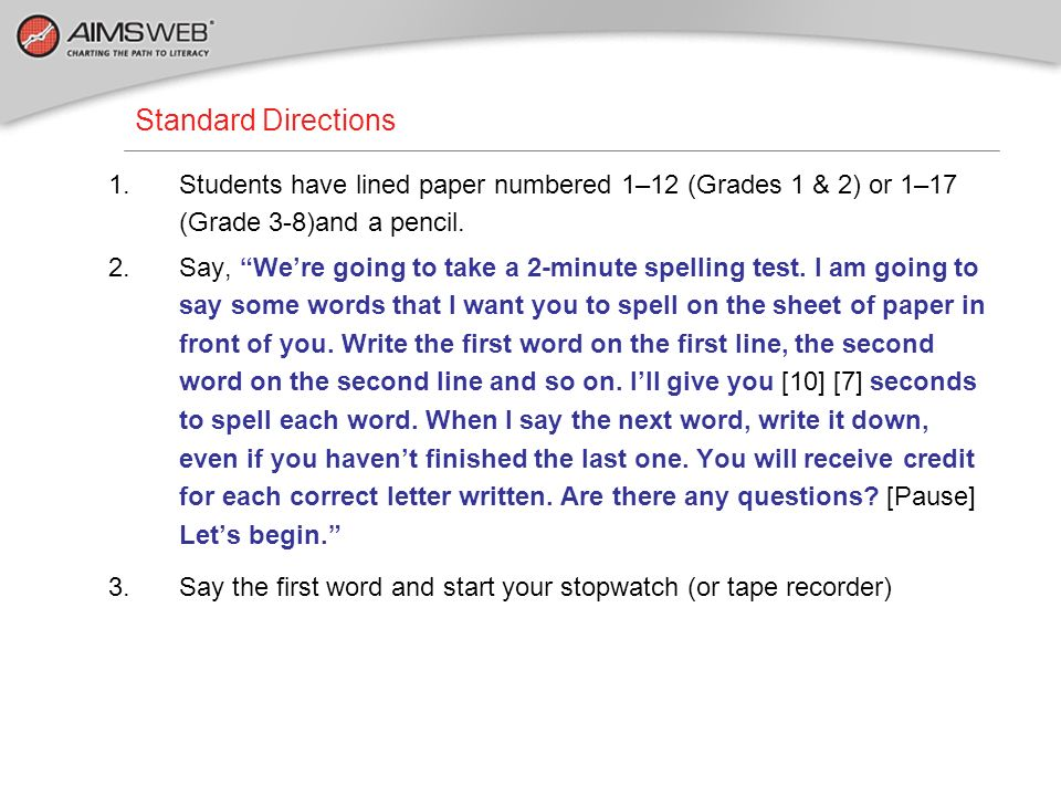 Standard DirectionsStudents have lined paper numbered 1–12 (Grades 1 & 2) or 1–17 (Grade 3-8)and a pencil.