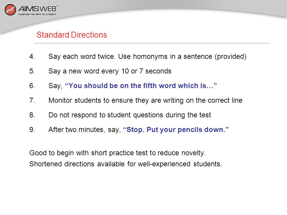 Standard Directions Say each word twice. Use homonyms in a sentence (provided) Say a new word every 10 or 7 seconds.