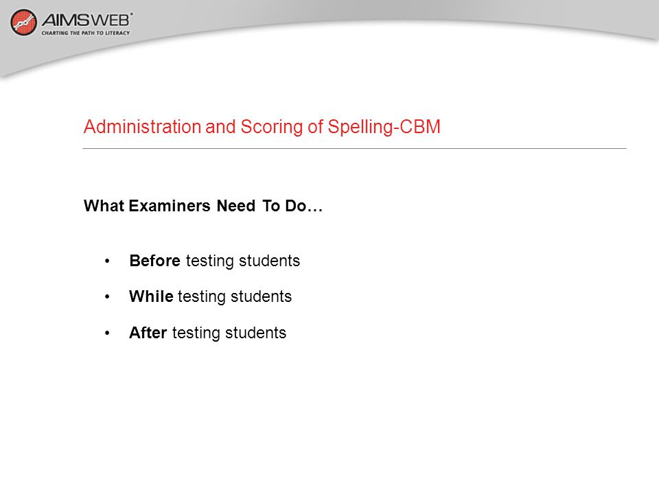 Administration and Scoring of Spelling-CBM