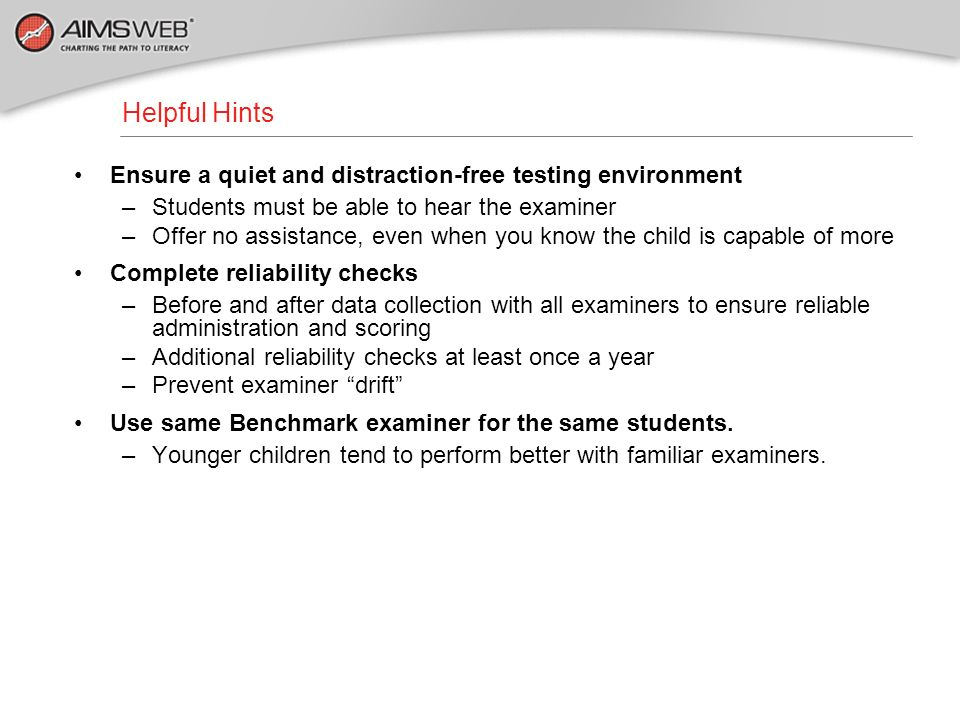 Helpful Hints Ensure a quiet and distraction-free testing environment