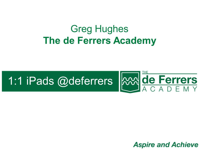 Greg Hughes The de Ferrers Academy 1:1 iPads @deferrers