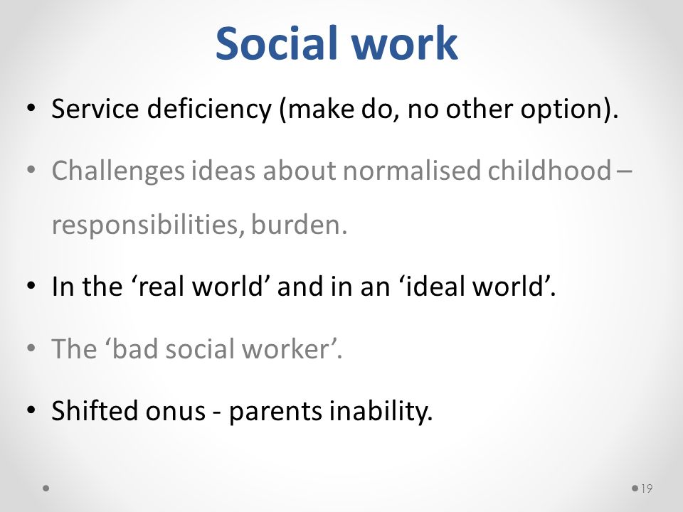Social work Service deficiency (make do, no other option).