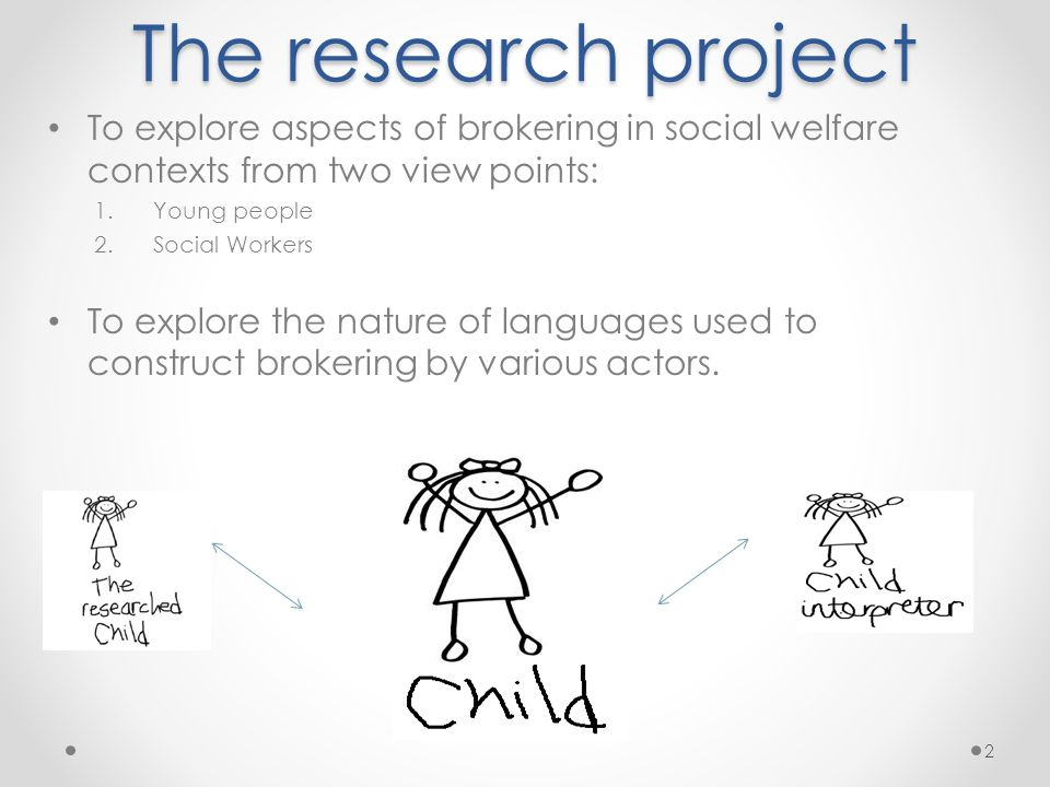 The research projectTo explore aspects of brokering in social welfare contexts from two view points: