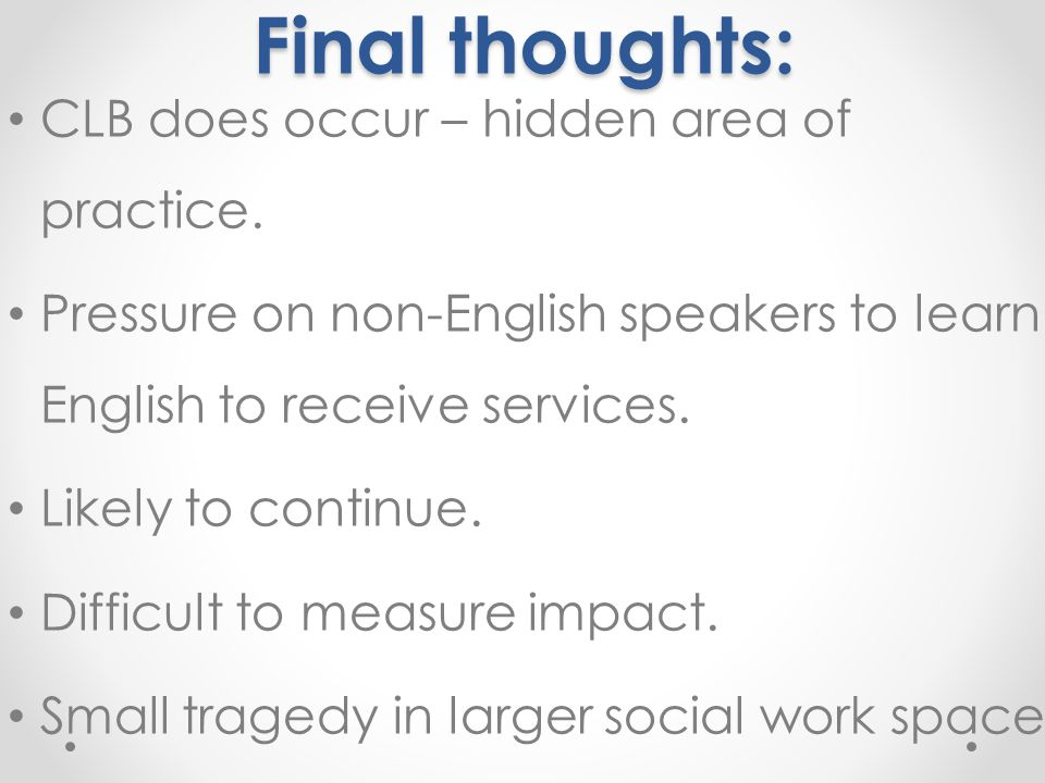 Final thoughts: CLB does occur – hidden area of practice.