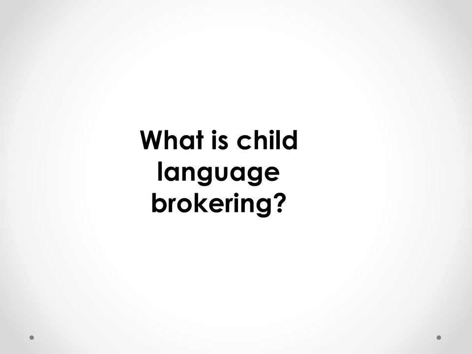 What is child language brokering