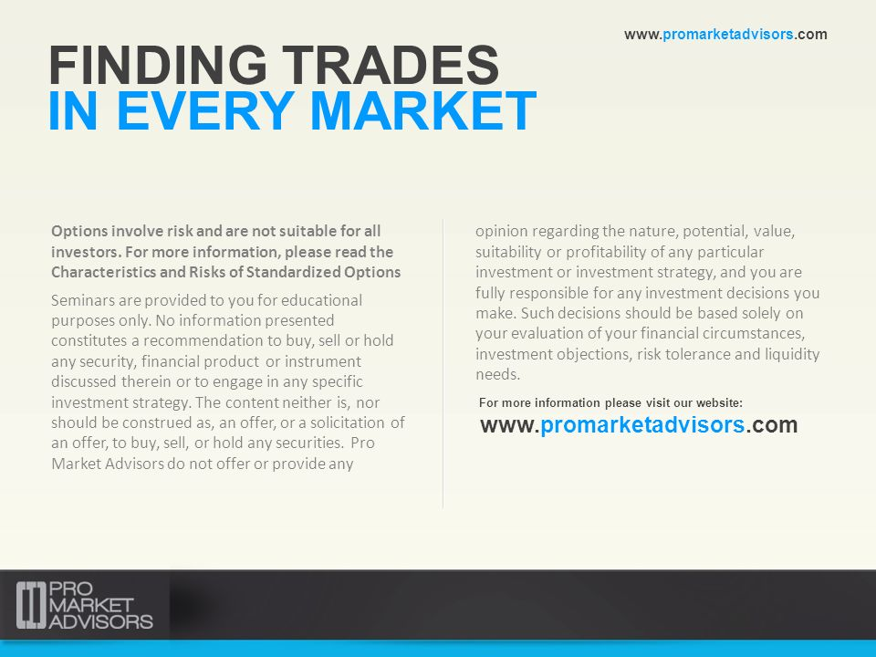 FINDING TRADES IN EVERY MARKET www.promarketadvisors.com