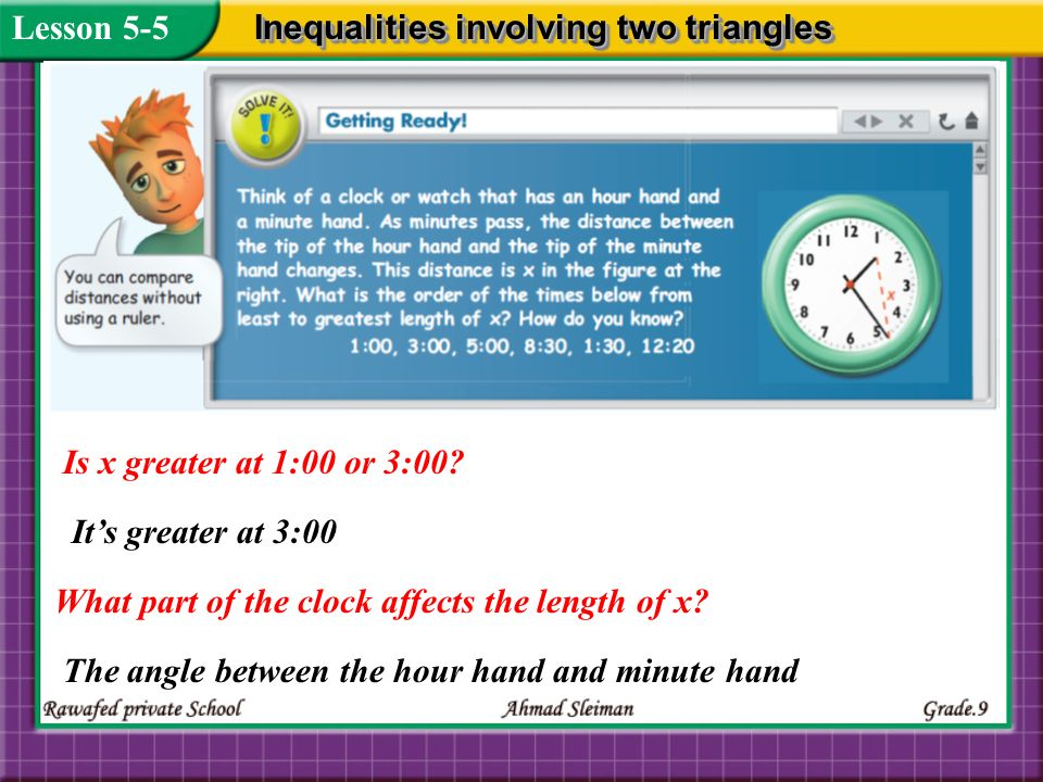Lesson 5-5 Inequalities involving two triangles. Is x greater at 1:00 or 3:00 It's greater at 3:00.