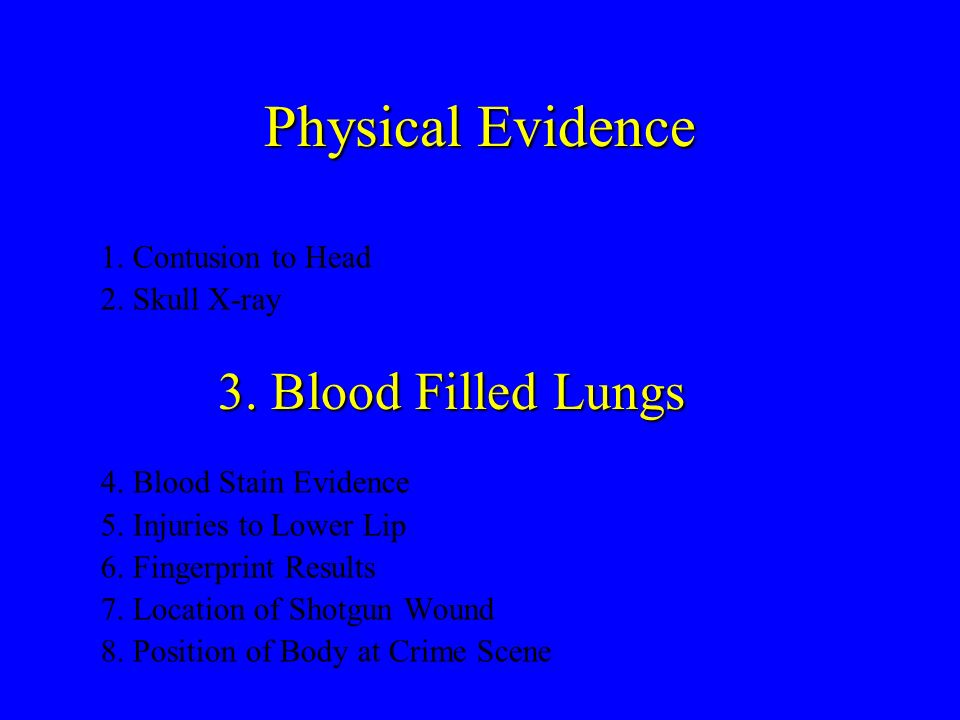 Physical Evidence 3. Blood Filled Lungs 1. Contusion to Head