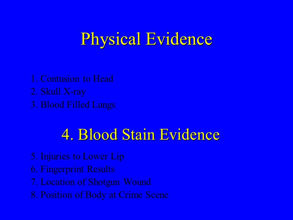 Physical Evidence 4. Blood Stain Evidence 1. Contusion to Head