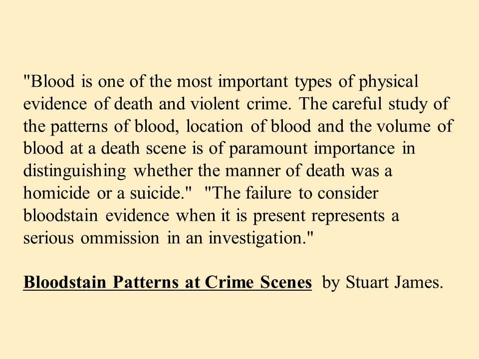 Blood is one of the most important types of physical evidence of death and violent crime.