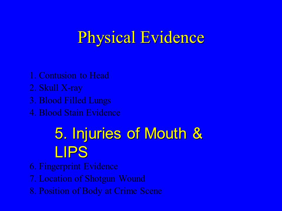 Physical Evidence 5. Injuries of Mouth & LIPS 1. Contusion to Head