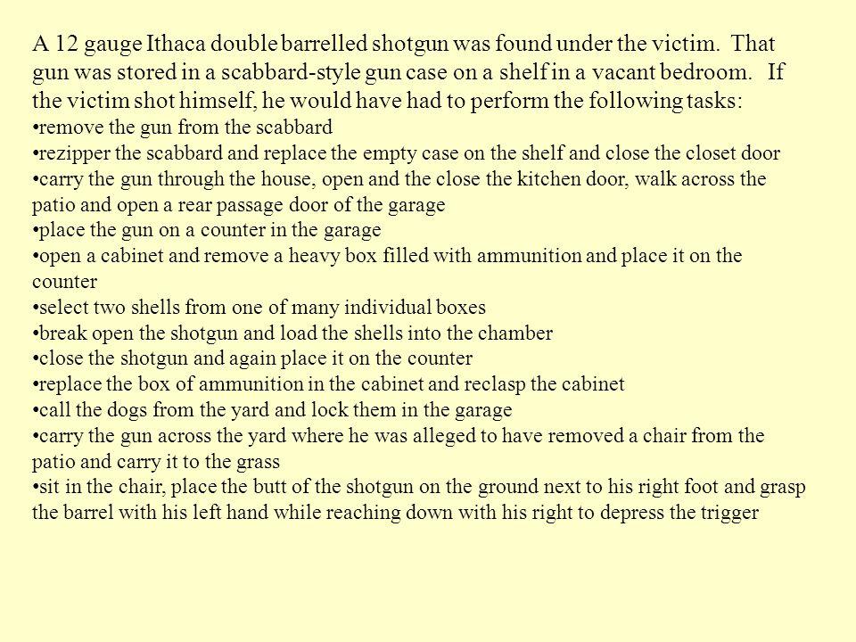 A 12 gauge Ithaca double barrelled shotgun was found under the victim