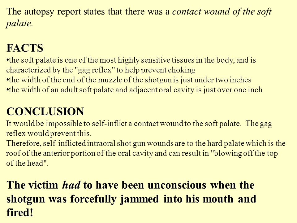 The autopsy report states that there was a contact wound of the soft palate.