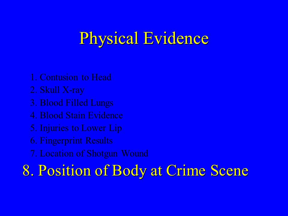 Physical Evidence 8. Position of Body at Crime Scene