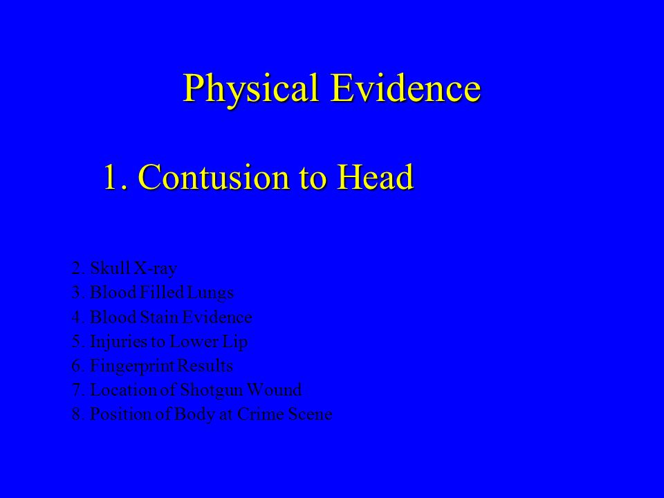 Physical Evidence 1. Contusion to Head 2. Skull X-ray